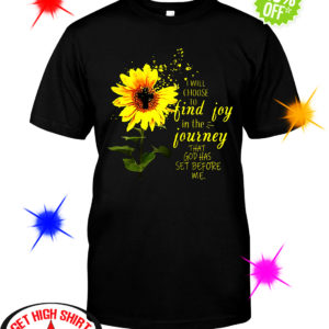 Sunflower cross I will choose to find joy in the journey that God has set before me shirt