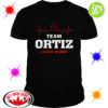 Team Ortiz lifetime member shirt