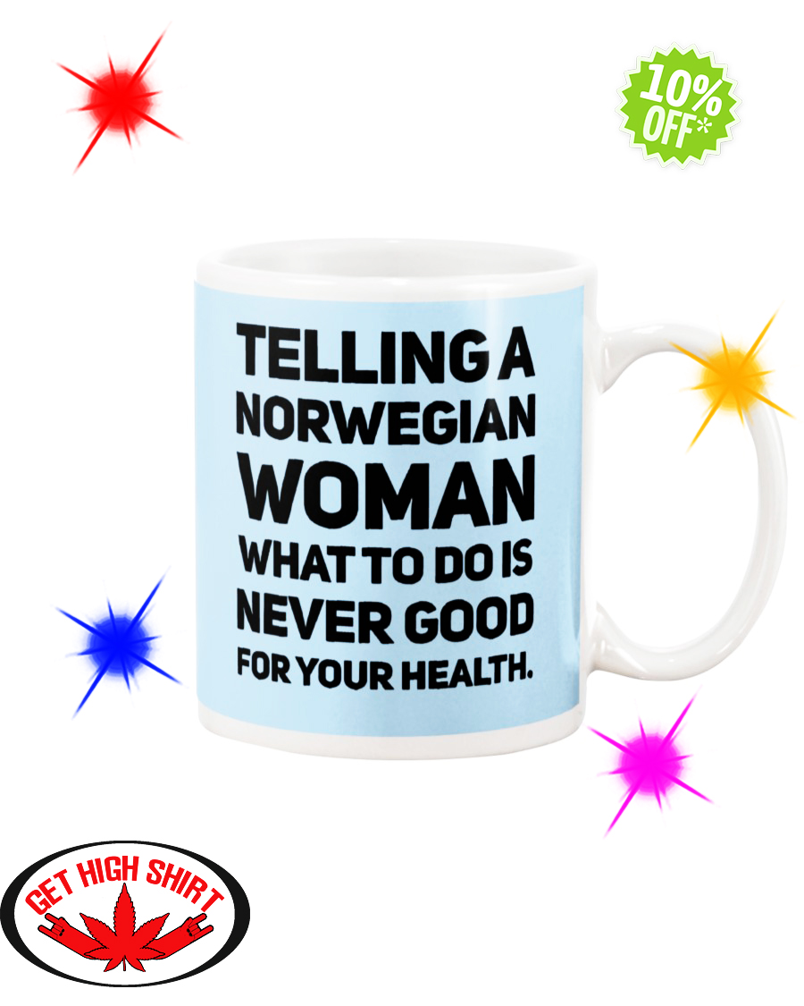 Telling a Norwegian Woman what to do is never good for your health Light Blue mug