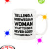 Telling a Norwegian Woman what to do is never good for your health mug