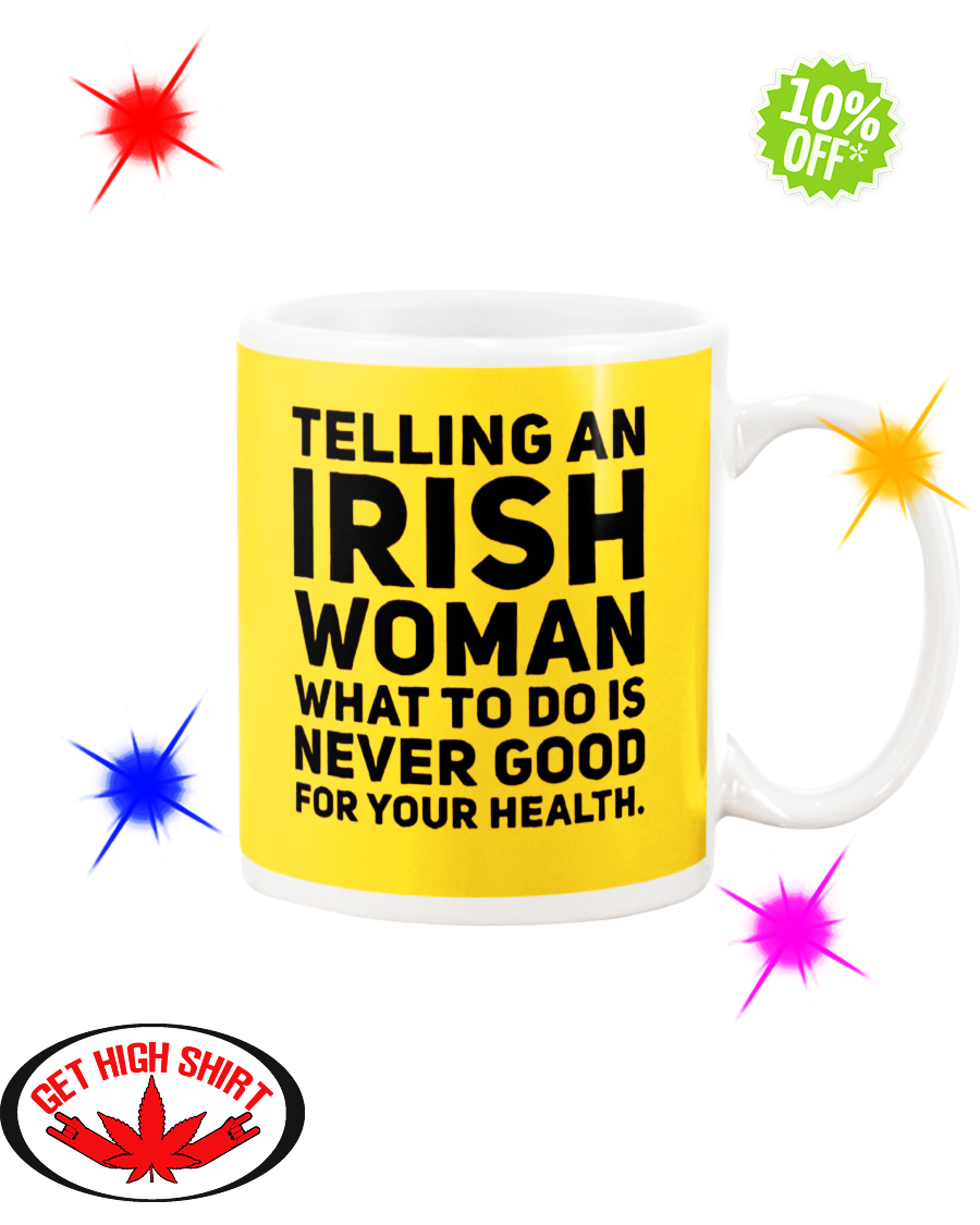 Telling an Irish woman what to do is never good for your health Gold mug