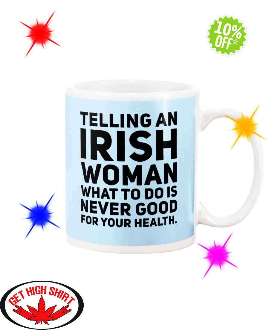 Telling an Irish woman what to do is never good for your health Light Blue mug