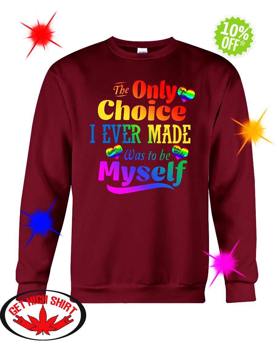 The Only Choice I Ever Made Was To Be Myself LGBT sweatshirt