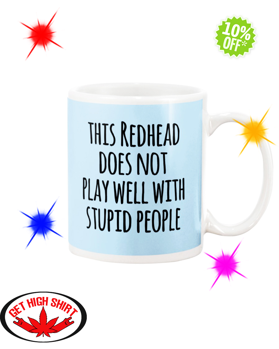 This redhead does not play well with stupid people Light Blue mug