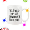 This redhead does not play well with stupid people mug