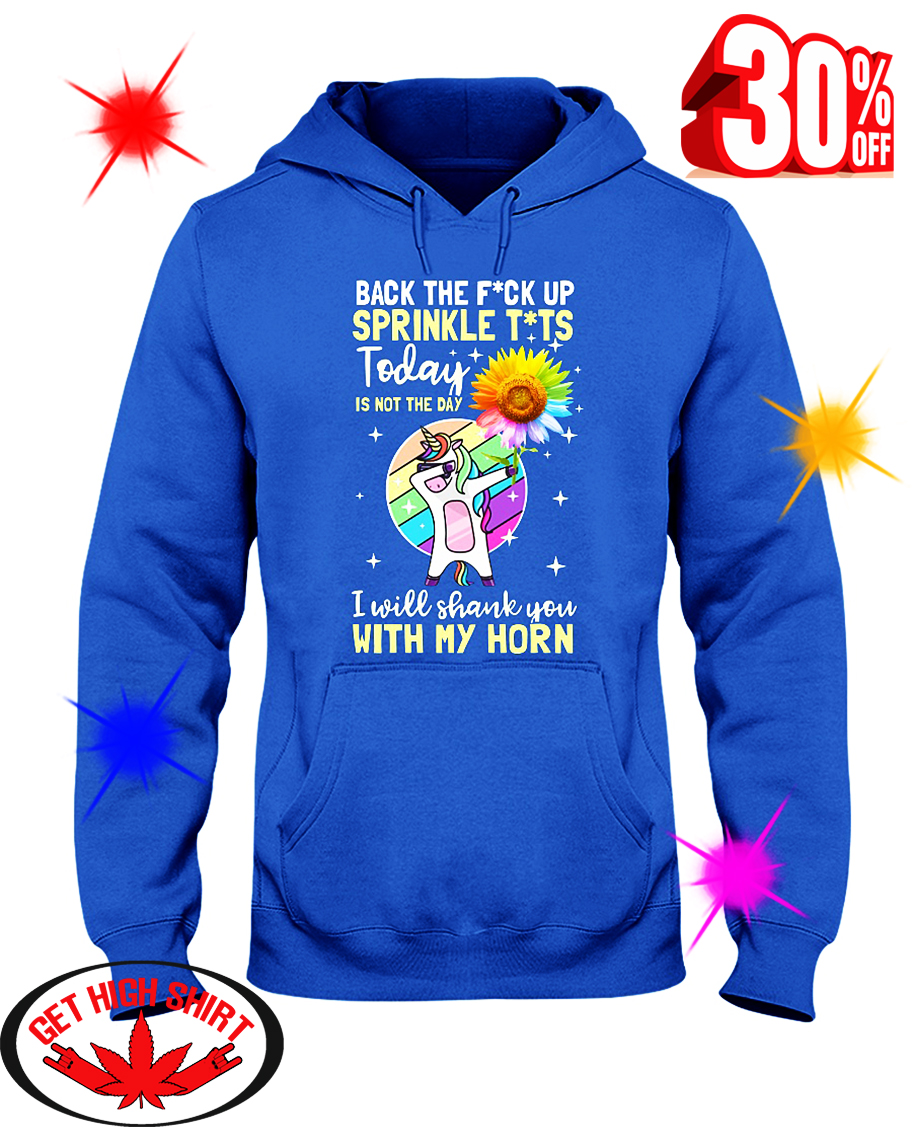 Unicorn Sunflower Back The Fuck Up Sprinkle Tits Today Is Not The Day hooded sweatshirt