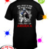 Until I am out of ammo or I am out of blood I will fight for America shirt