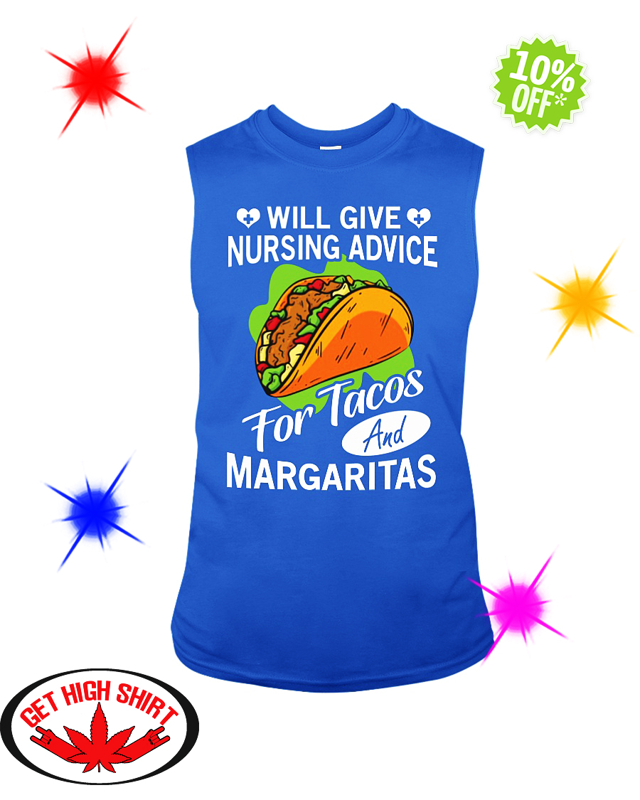 Will Give Nursing Advice For Tacos And Margaritas sleeveless tee
