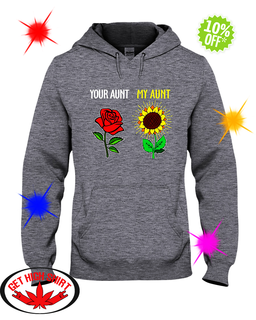 Your aunt Red Rose my aunt Sunflower hoodie