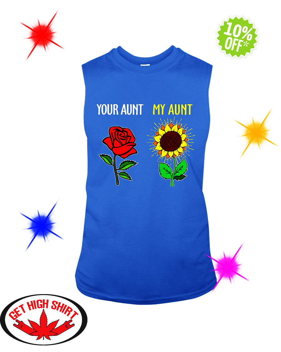 Your aunt Red Rose my aunt Sunflower sleeveless tee