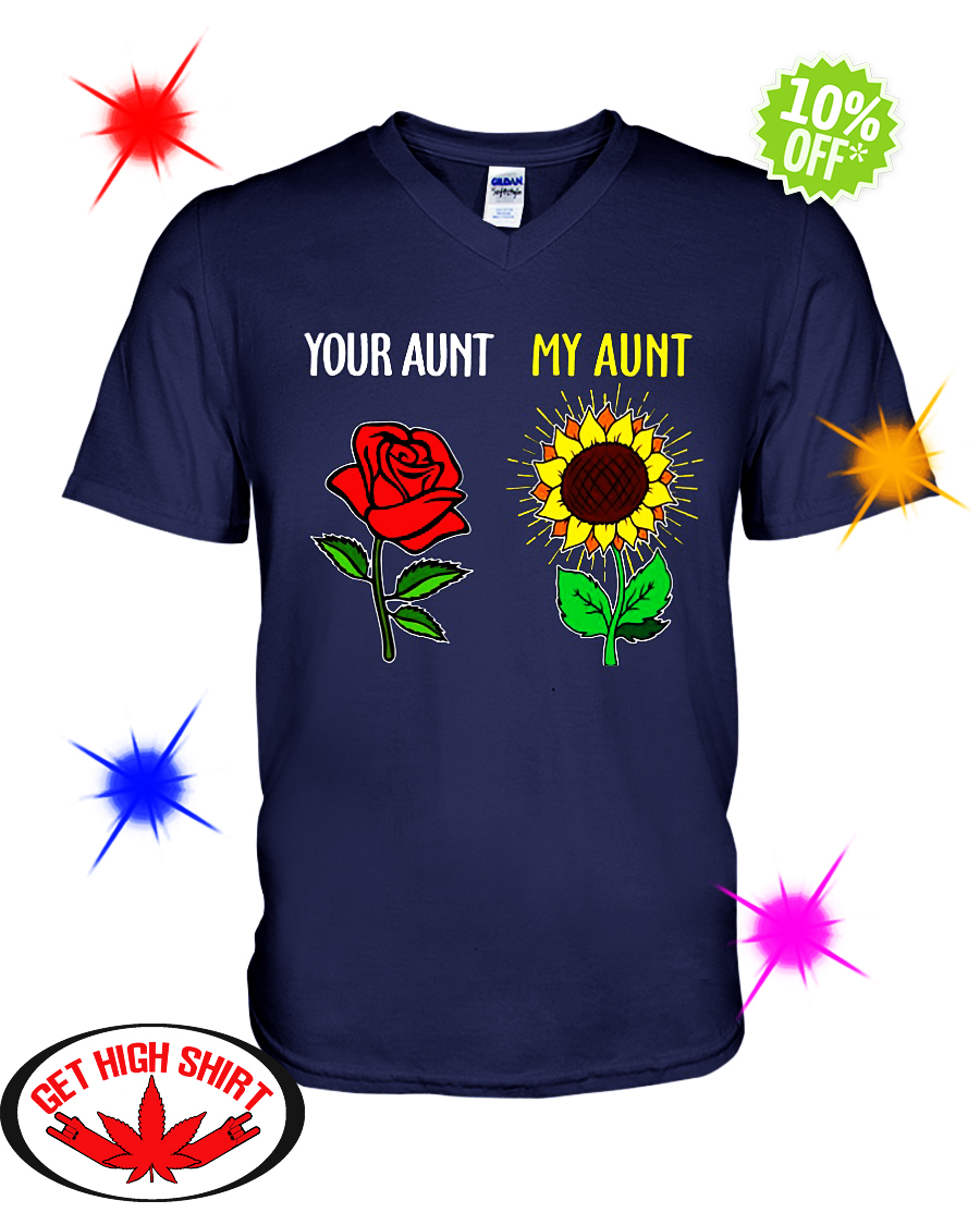 Your aunt Red Rose my aunt Sunflower v-neck