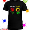 Your aunt Rose my aunt Sunflower shirt