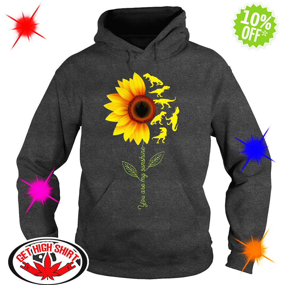 You're My Sunshine Sunflower Dinosaur T-rex hoodie