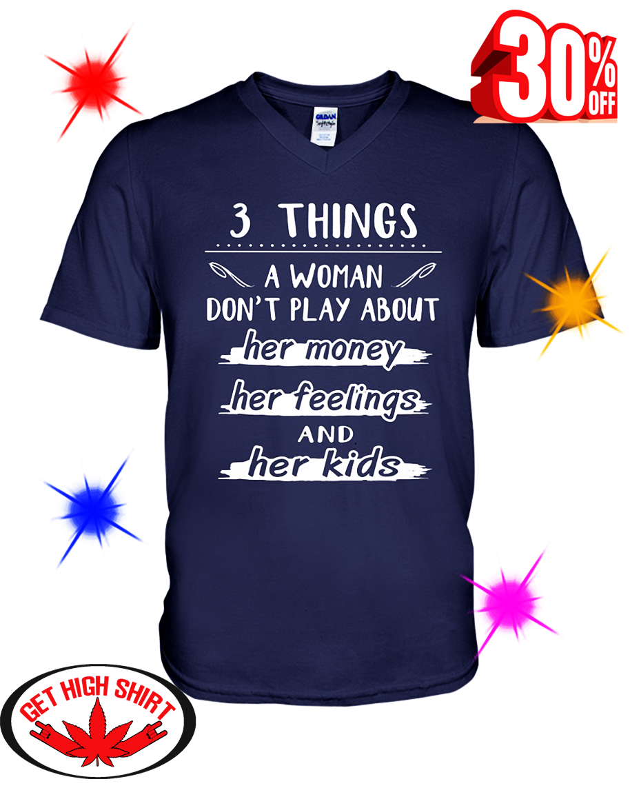 3 Things A Woman Don't Play About Her Money Her Feelings And Her Kids v-neck