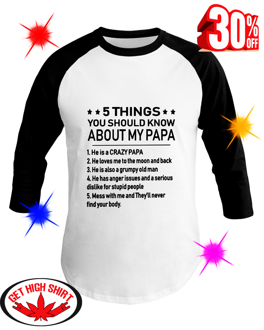 5 Things You Should Know About My Papa He Is A Crazy Papa baseball tee