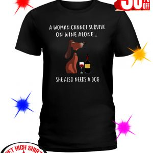 A Woman Cannot Survive On Wine Alone She Also Needs A Dog shirt