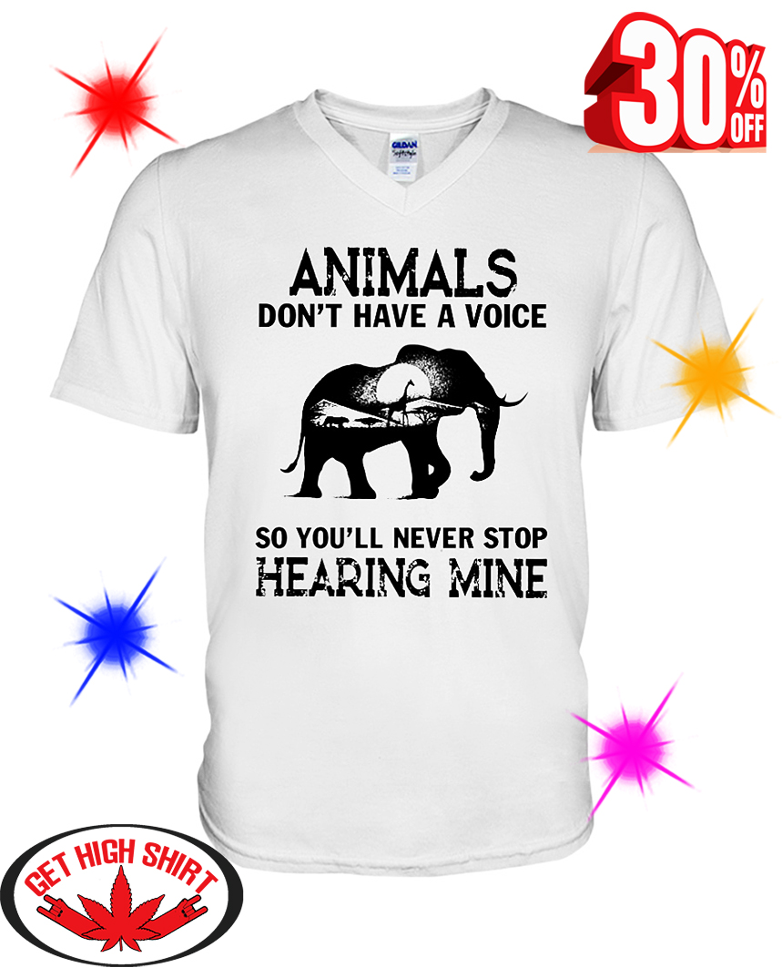 Animals don't have a voice so you'll never stop hearing mine v-neck