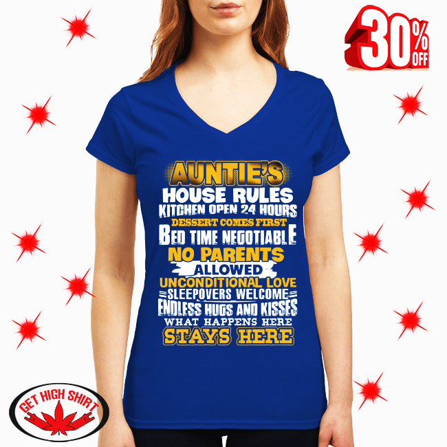 Auntie's House Rules Kitchen Open 24 Hours Dessert Comes First Bed Time Negotiable No parents Allowed shirt and canvas v-neck