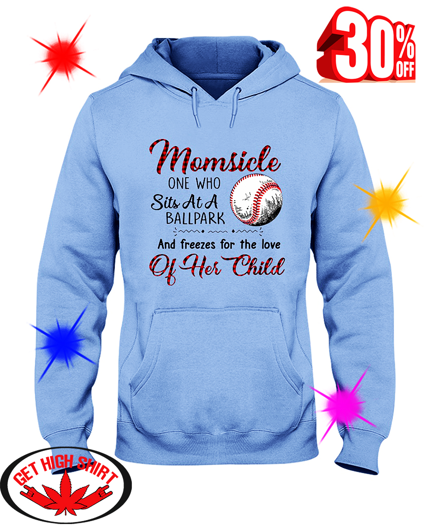 Baseball Momsicle One Who Sits At A Ballpark And Freezes For The Love Of Her Child hooded sweatshirt