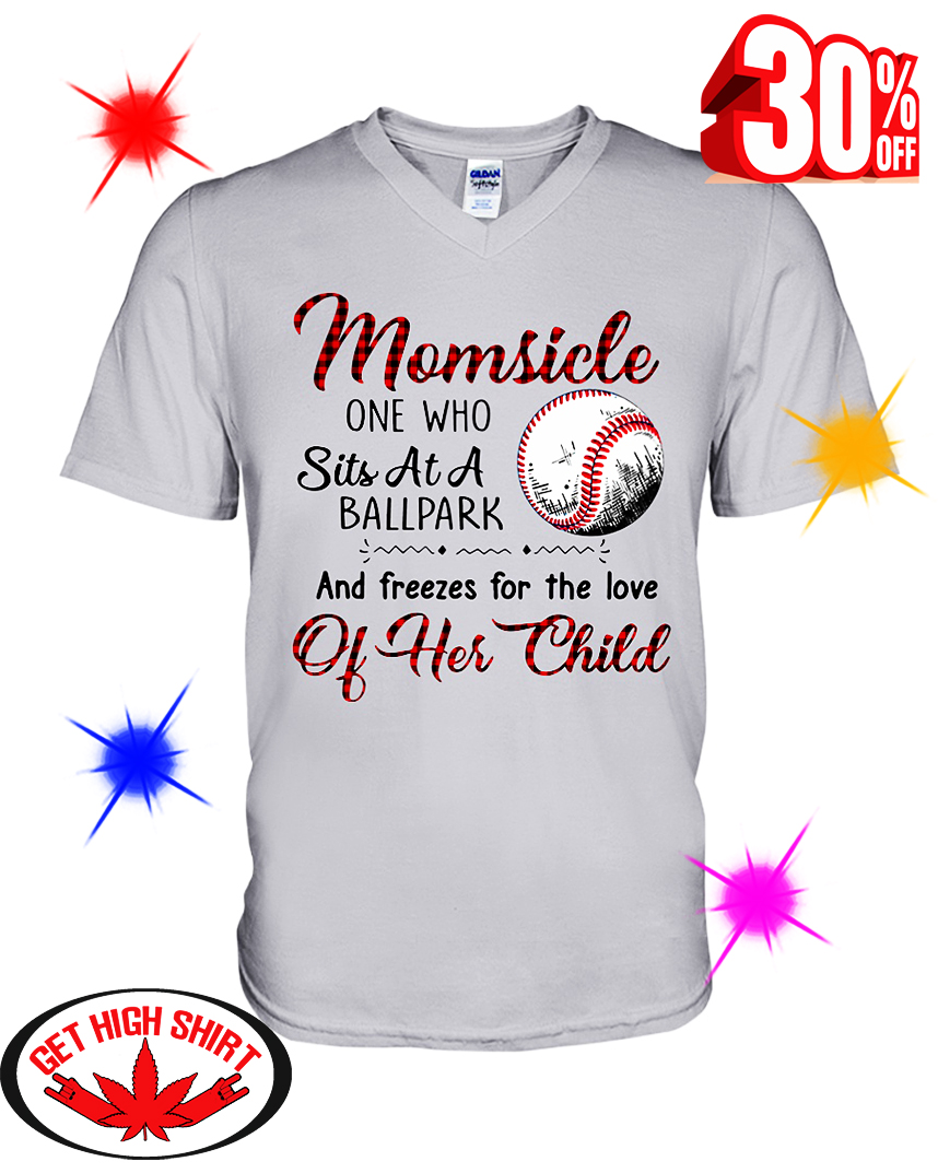 Baseball Momsicle One Who Sits At A Ballpark And Freezes For The Love Of Her Child v-neck