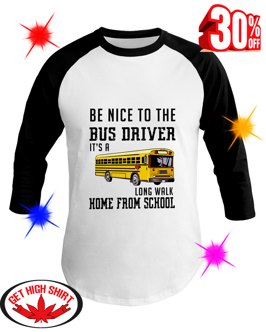 Be Nice To The Bus Driver It's A Long Walk Home From School baseball tee