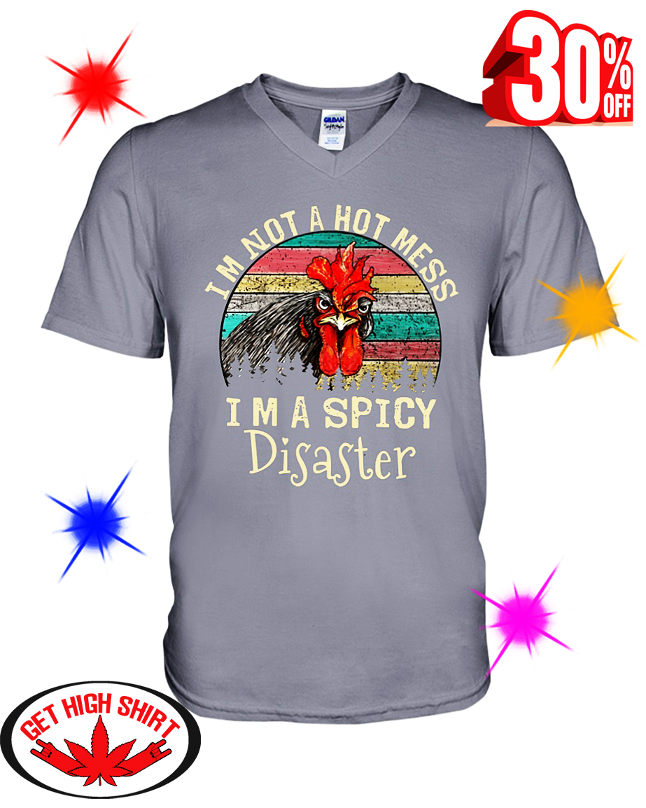 Chicken I'm Not A Hot Mess I'm A Spicy Disaster v-neck