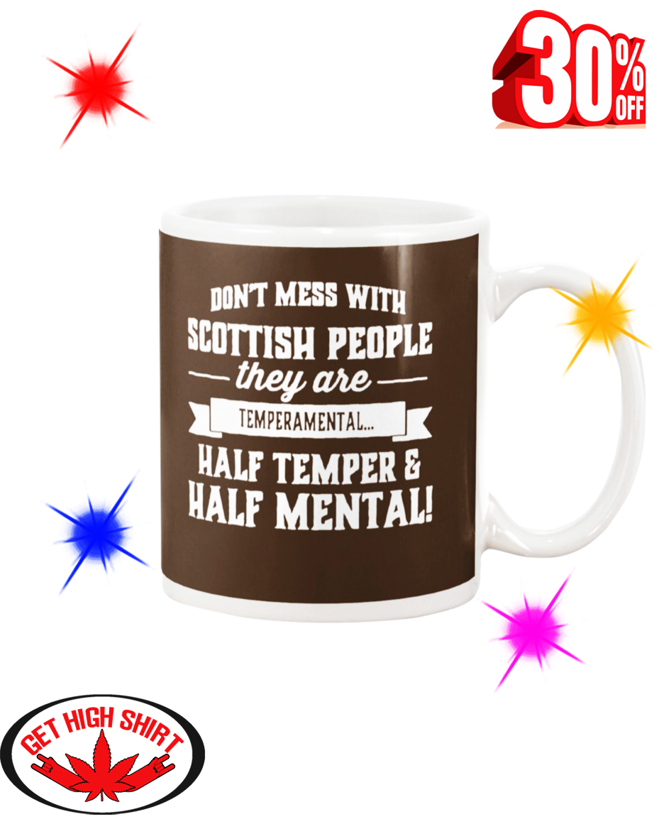 Don't Mess With Scottish People They Are Temperamental Half Temper And Half Mental Chocolate Mug