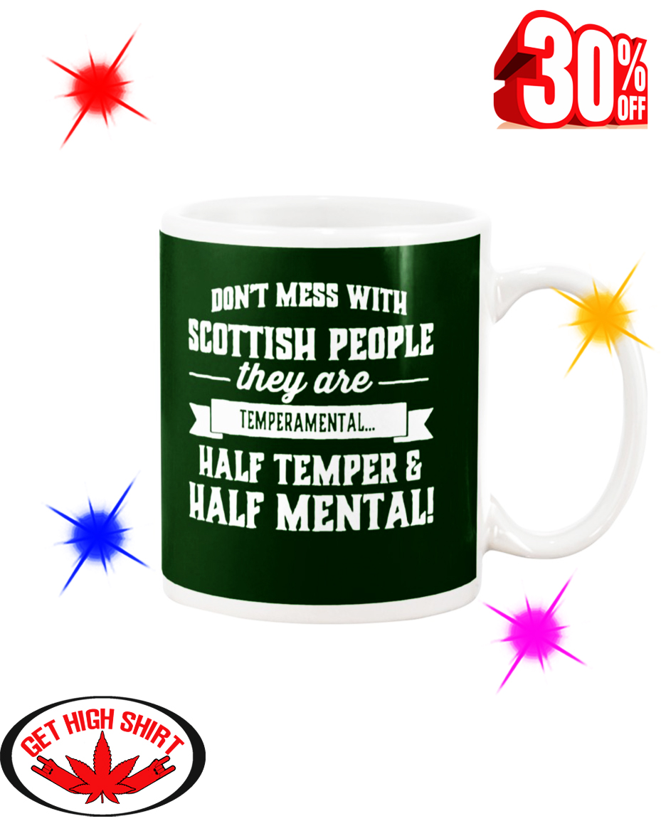 Don't Mess With Scottish People They Are Temperamental Half Temper And Half Mental Forest Green Mug