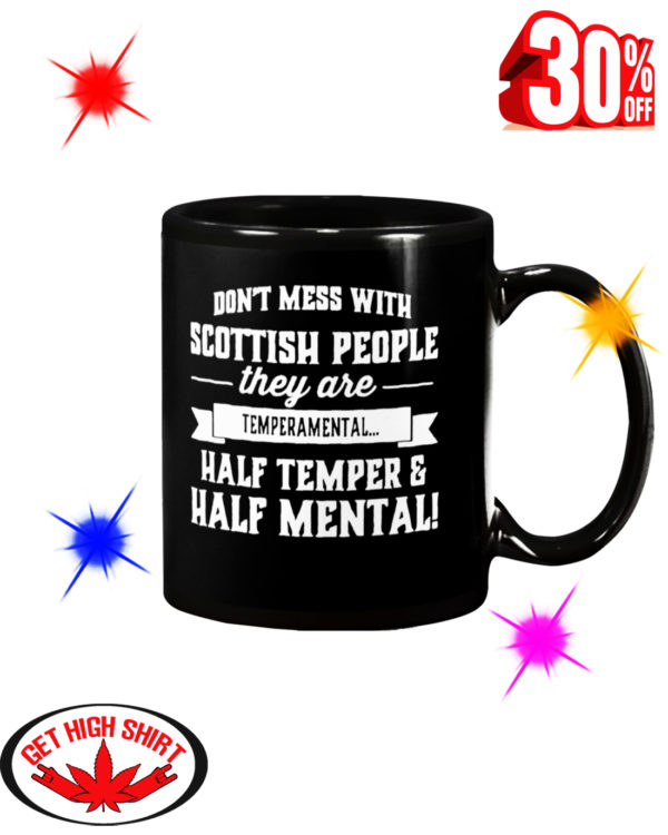 Don't Mess With Scottish People They Are Temperamental Half Temper And Half Mental Mug