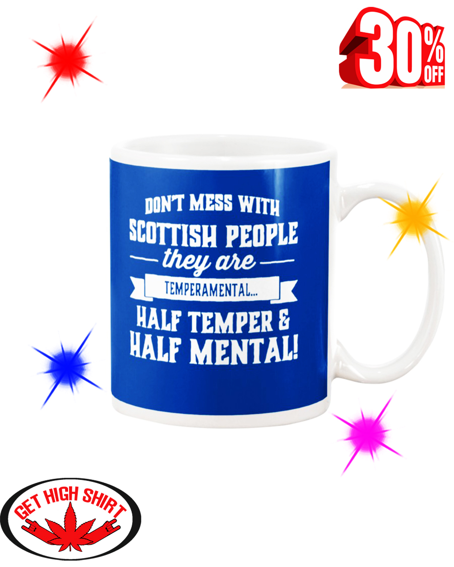 Don't Mess With Scottish People They Are Temperamental Half Temper And Half Mental Royal Mug