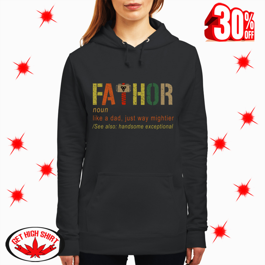 Fathor Definition Like A Dad Just Way Mightier hoodie