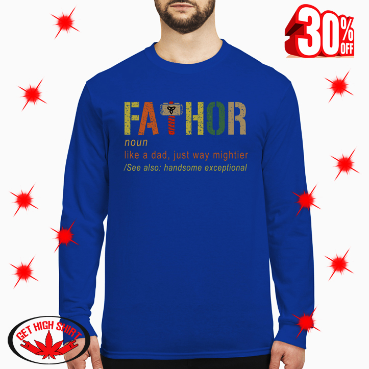 Fathor Definition Like A Dad Just Way Mightier long sleeve tee