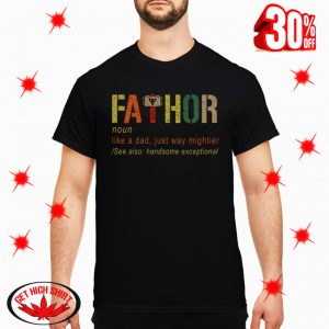 Fathor Definition Like A Dad Just Way Mightier shirt