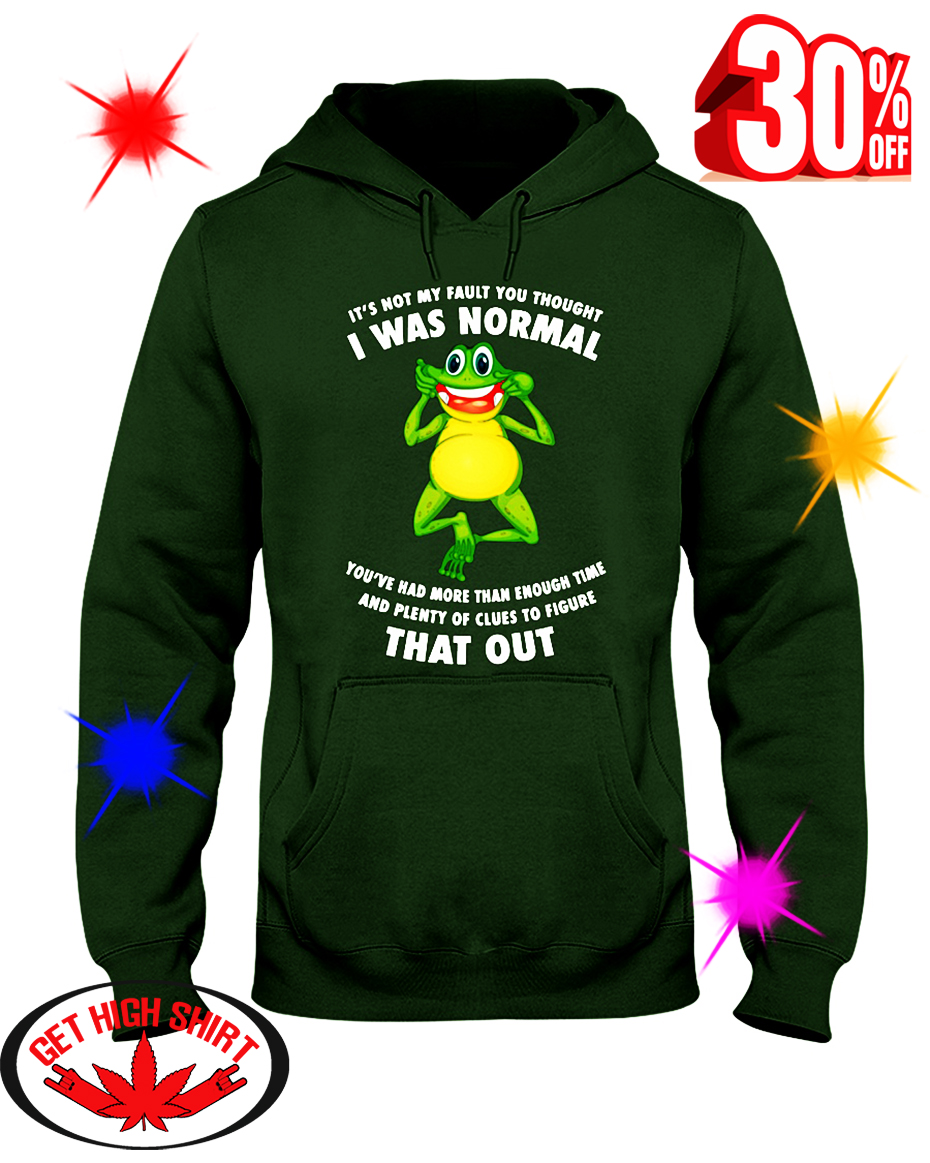 Frog Toad It's Not My Fault You Thought I Was Normal hooded sweatshirt