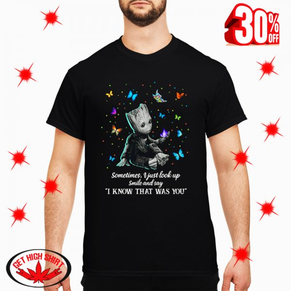Groot and Butterfly Sometimes I Just Look Up Smile and Say I Know That Was You shirt