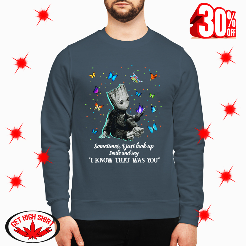 Groot and Butterfly Sometimes I Just Look Up Smile and Say I Know That Was You sweatshirt