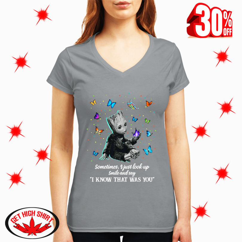 Groot and Butterfly Sometimes I Just Look Up Smile and Say I Know That Was You v-neck
