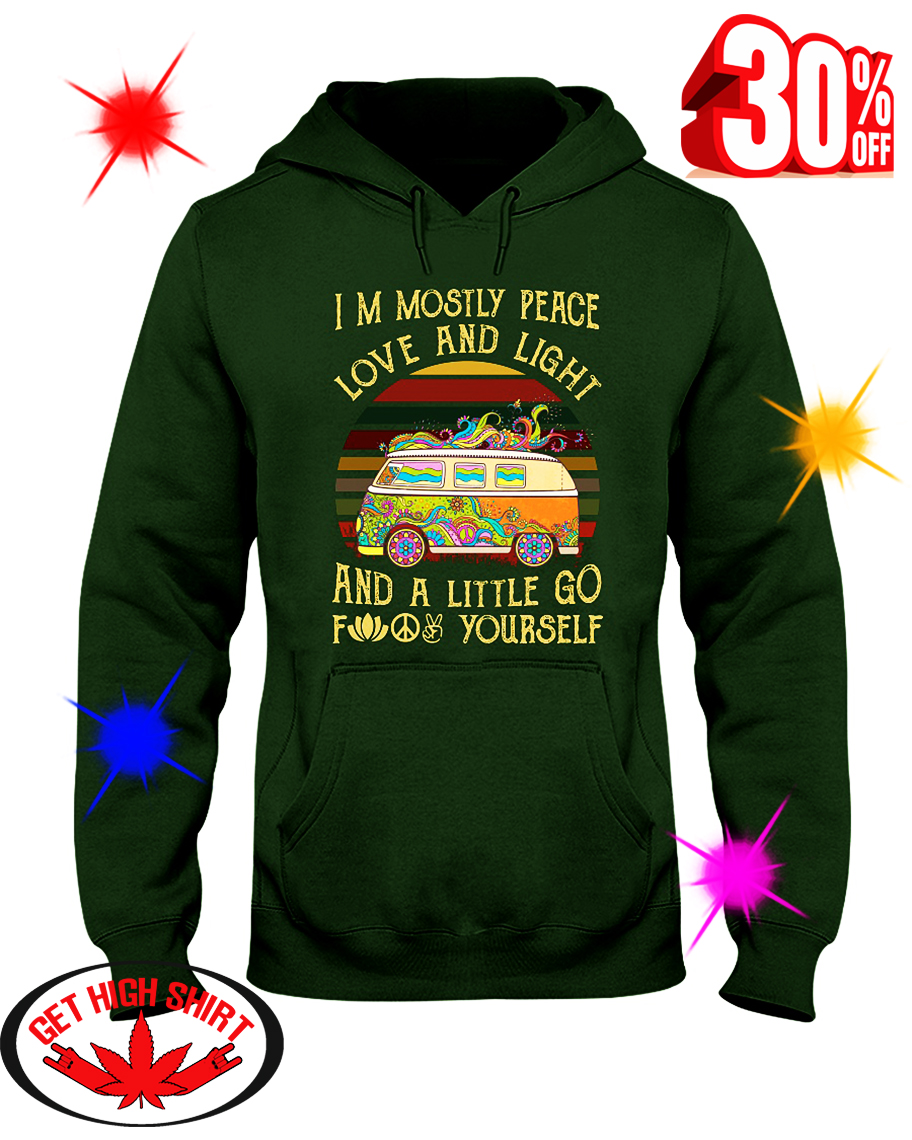 Hippie Car I'm Mostly Peace Love And Light And A Little Go Fuck Yourself hooded sweatshirt