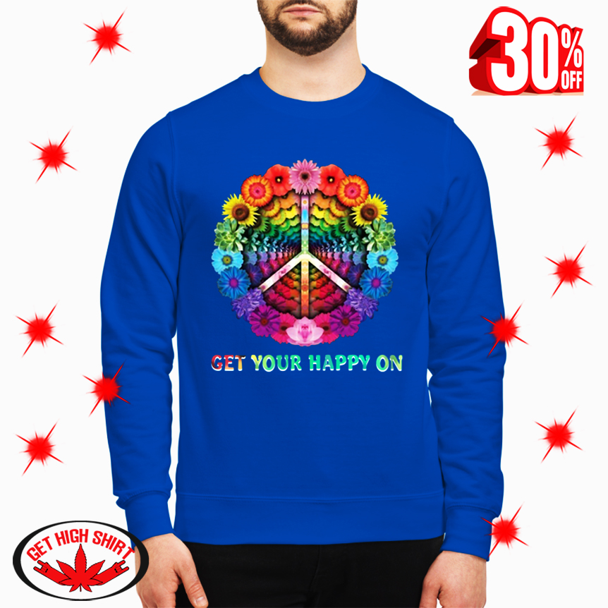 Hippie Flowers Get Your Happy On sweatshirt