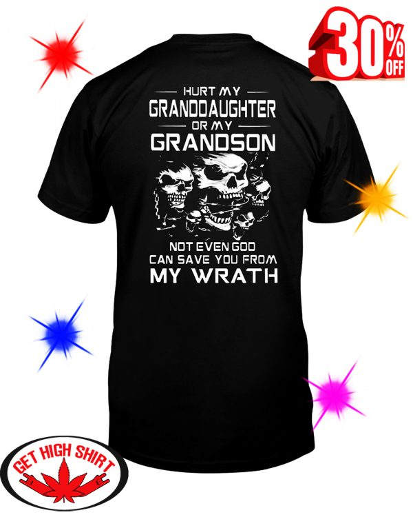 Hurt my granddaughter or my grandson not even God can save you from my warth shirt