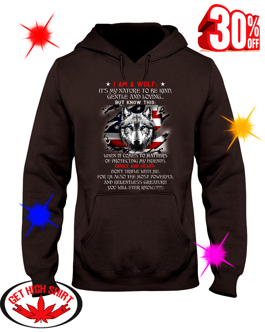 I Am A Wolf It's My Nature To Be Kind Gentle And Loving Family and Heart hooded sweatshirt