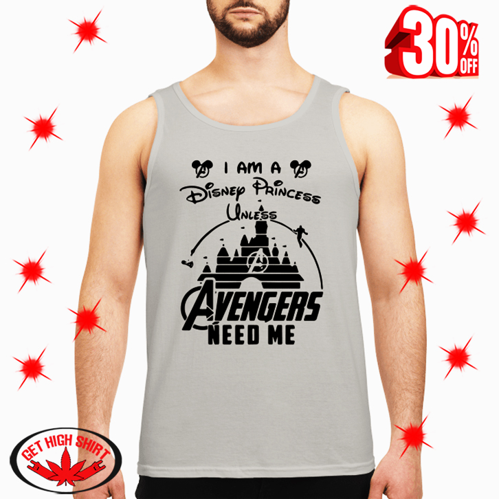 Where to order : I am a Disney Princess Unless Avengers Need Me shirt