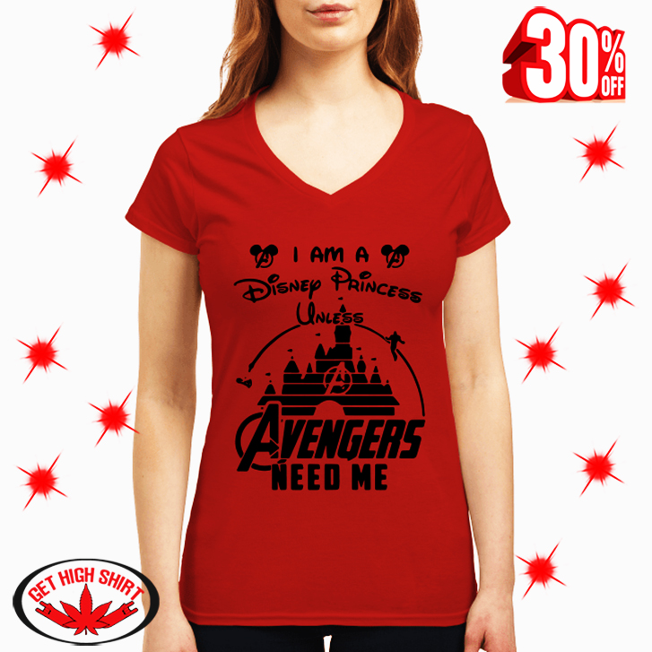 I am a Disney Princess Unless Avengers Need Me v-neck
