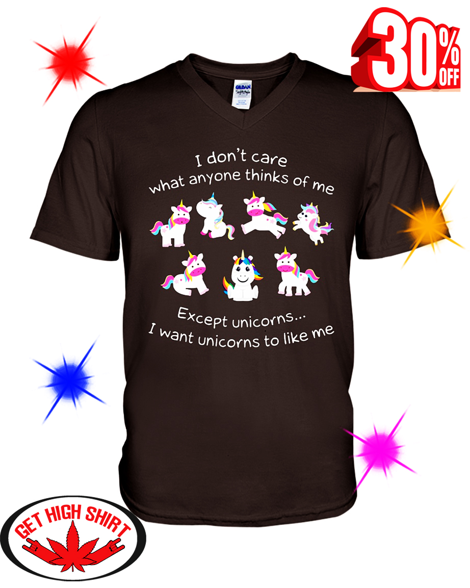 I don't care what anyone thinks of me except Unicorns I want Unicorns to like me v-neck
