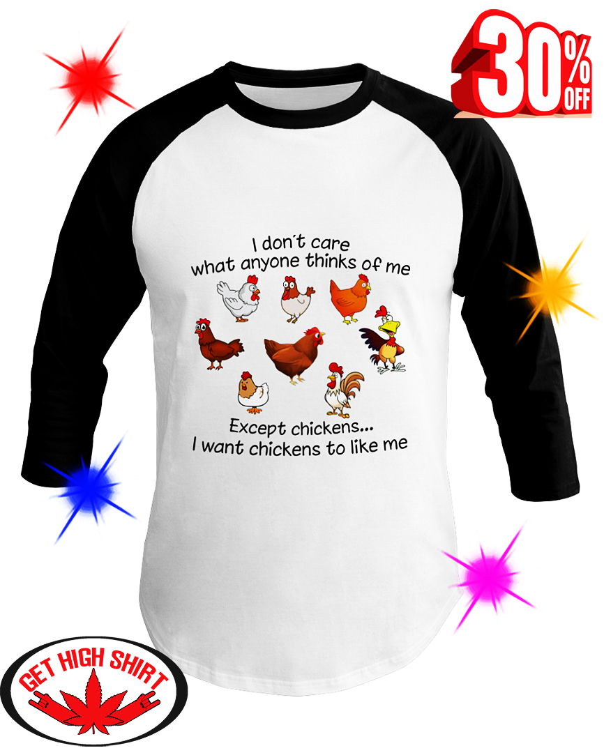 I don't care what anyone thinks of me except chickens I want chickens to like me baseball tee