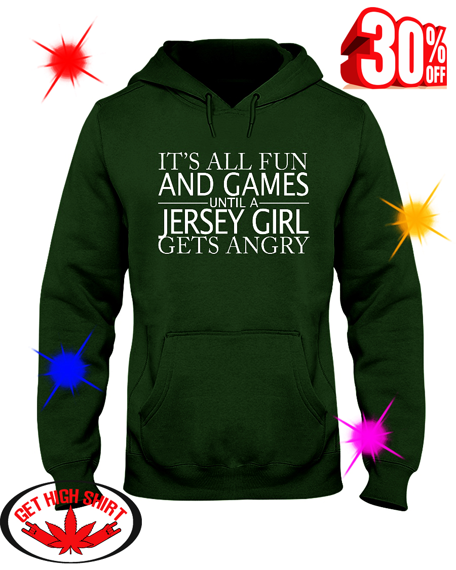 It's All Fun And Games Until A Jersey Girl Gets Angry hooded sweatshirt