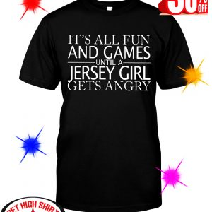 It's All Fun And Games Until A Jersey Girl Gets Angry shirt