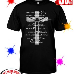 Jesus surrounded your glory what will my heart feel shirt