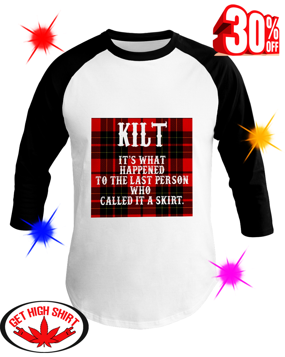 Kilt It's What Happened To The Last Person Who Called It A Skirt baseball tee