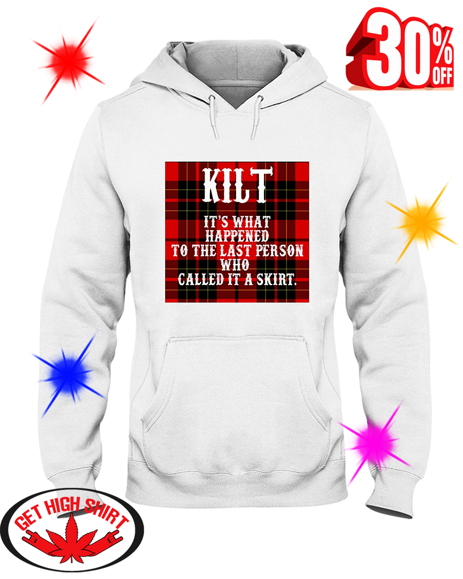 Kilt It's What Happened To The Last Person Who Called It A Skirt hooded sweatshirt